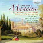 Corina Marti · Capella Tiberina, Alexandra Nigito: F. Mancini - 12 Recorder Concertos