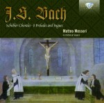 Matteo Messori: Johann Sebastian Bach – Schübler Chorales · 8 Preludes and Fugues