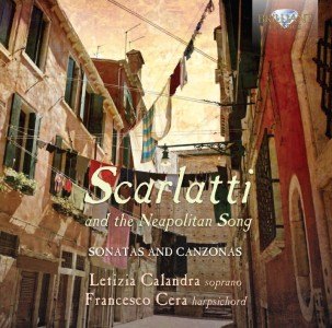 Letizia Calandra · Francesco Cera · Michele Pasotti - Domenico Scarlatti & Others: Scarlatti and the Neapolitan Song - Canzonas and Sonatas