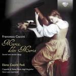 Elena Cecchi Fedi · Cappella di Santa Maria degli Angiolini, Gian Luca Lastraioli - Francesca Caccini: Maria, dolce Maria: Sacred and Secular Songs