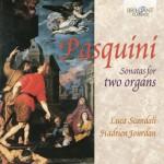Luca Scandali · Hadrien Jourdan - Bernardo Pasquini: Sonatas for 2 Organs