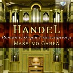 Massimo Gabba - George Frideric Handel: Romantic Organ Transcriptions