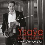 Kristóf Baráti - Eugène Ysaÿe: Six Sonatas, op. 27 for solo violin