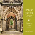 Manuel Tomadin - Georg Dietrich Leyding · Andreas Kneller · Christian Geist: Organ Works