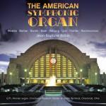 Jean-Baptiste Robin - The American Symphonic Organ