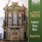 Bruno Forst - Joseph de Torres: Complete Organ Music