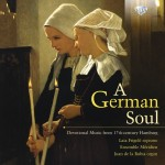 Juan de la Rubia, Laia Frigolé, Ensemble Méridien - Various - A German Soul: Devotional Music from 17th Century Hamburg