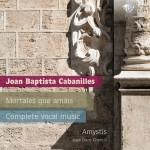Amystis, José Duce Chenoll - Joan Baptista Cabanilles: Mortales que Amáis - Complete Vocal Music