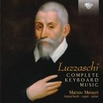 Matteo Messori – Luzzasco Luzzaschi: Complete Keyboard Music