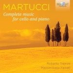 Roberto Trainini & Massimiliano Ferrati – Giuseppe Martucci: Complete Music for Cello and Piano