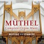 Matteo Venturini – Johann Gottfried Müthel: Complete Organ Music