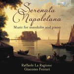Raffaele La Ragione & Giacomo Ferrari – Serenata Napoletana – Music for Mandolin and Piano
