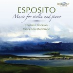 Carmelo Andriani & Vincenzo Maltempo – Michele Esposito: Music for Violin and Piano