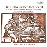 Fabio Antonio Falcone - The Renaissance Keyboard: Complete Keyboard Music by Marco Antonio Cavazzoni and Andrea Antico