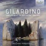Cristiano Porqueddu – Angelo Gilardino: Complete Music for Solo Guitar 1965–2013