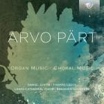Daniel Justin · Thomas Leech · Leeds Cathedral Choir, Benjamin Saunders – Arvo Pärt: Choral Music · Organ Music